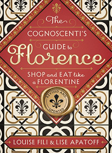 The Cognoscenti's Guide to Florence: Shop and Eat Like a Florentine, Revised Edition (English Edition)