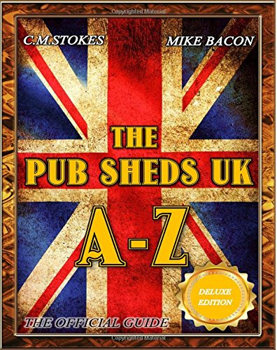 The Pub Sheds UK A-Z: The Official Guide: Full Colour Deluxe Edition: Pub Shed Book