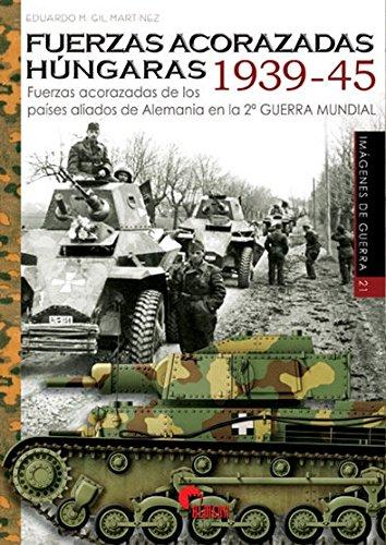 Fuerzas acorazadas húngaras 1939-45 (Imágenes de Guerra) por Eduardo M. Gil Martinez