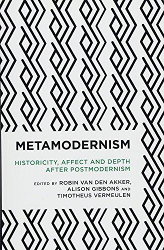 Metamodernism: Historicity, Affect, and Depth after Postmodernism (Radical Cultural Studies)