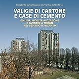 Scarica Libro Valigie di cartone e case di cemento Edilizia industrializzazione e cantiere a Torino nel secondo Novecento (PDF,EPUB,MOBI) Online Italiano Gratis