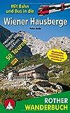 Mit Bahn und Bus in die Wiener Hausberge: 50 Touren zwischen Donau, Mur und Enns. Mit GPS-Daten (Rother Wanderbuch) - Peter Backé