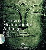 Meditation für Anfänger: + CD mit 6 geführten Meditationen für  Einsicht, innere Klarheit und Mitempfinden: Inklusive einer CD mit sechs geführten ... Einsicht, innere Klarheit und Mitempfinden - Jack Kornfield