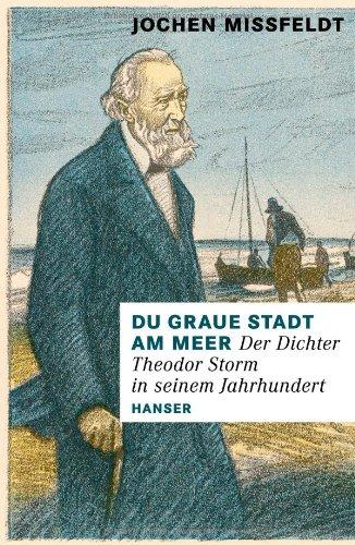 Buchseite und Rezensionen zu 'Du graue Stadt am Meer: Der Dichter Theodor Storm in seinem Jahrhundert. Biographie' von Jochen Missfeldt