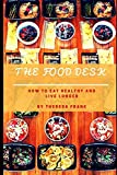 The Food Desk: How To Eat Healthy And live Longer (Healthy Cookbook For All)
