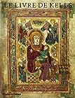 Le Livre de Kells - Une Introduction Illustree au Manuscrit du Trinity College, Dublin