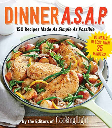 Get dinner asap 150 meals made as simple as possible pdf by the editors of cooking light magazinehugh acheson forumfinder Image collections