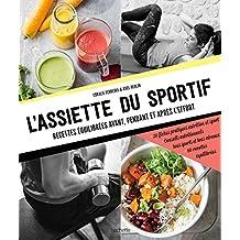 L'assiette du sportif : Recettes équilibrées avant/pendant et après l'effort, Conseils nutritionnels pour être au top, Idéa (Hors Collection Cuisine) (French Edition)