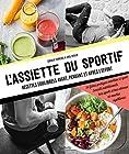 L'assiette du sportif - Recettes équilibrées avant/pendant et après l'effort, Conseils nutritionnels pour être au top, Idéa
