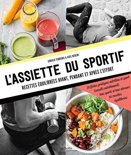 L'assiette du sportif: Recettes équilibrées avant/pendant et après l'effort, Conseils nutritionnels pour être au top, Idéa par Coralie Ferreira