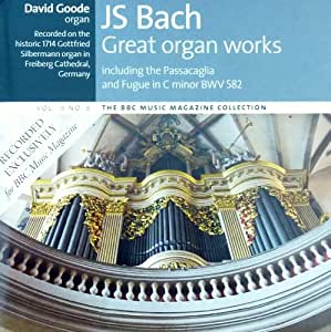 J.S.BACH - GREAT ORGAN WORKS - DAVID GOODE (RECORDED ON THE HISTORIC 1714 GOTTFRIED SILBERMANN ORGAN IN FREIBERG CATHEDRAL, GERMANY)- BBC