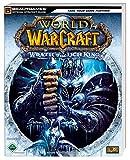 World of Warcraft - Wrath of the Lich King: Der offizielle Strategie-Guide Lösungsbuch - Brady Autorenteam