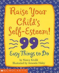 Raise Your Child's Self-Esteem: 99 Easy Things to Do by Nancy Krulik (2000-08-01)