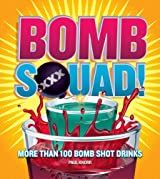 Bomb Squad!: More than 100 Bomb Shot Drinks by Paul Knorr (2013-03-05)