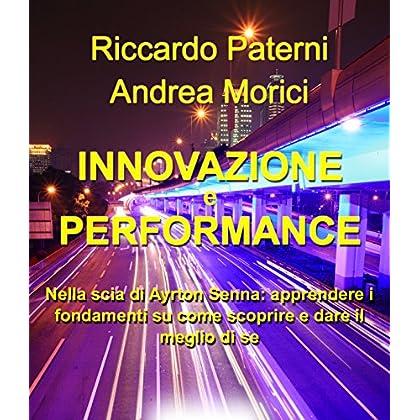 Innovazione E Performance: Nella Scia Di Ayrton Senna: Apprendere I Fondamenti Su Come Scoprire E Dare Il Meglio Di Sé