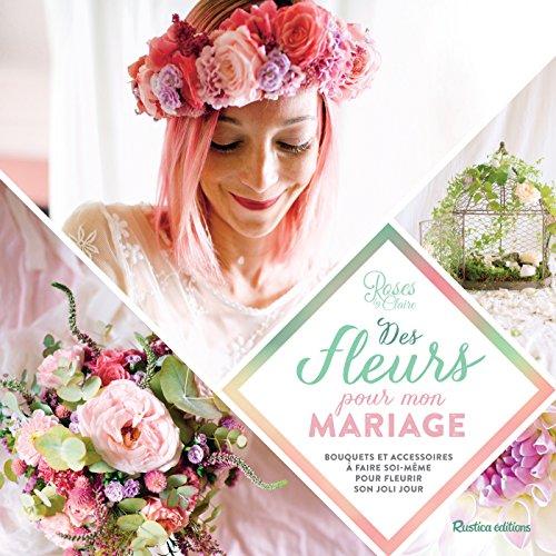 Des fleurs pour mon mariage (Esprit nature) par Roses by Claire