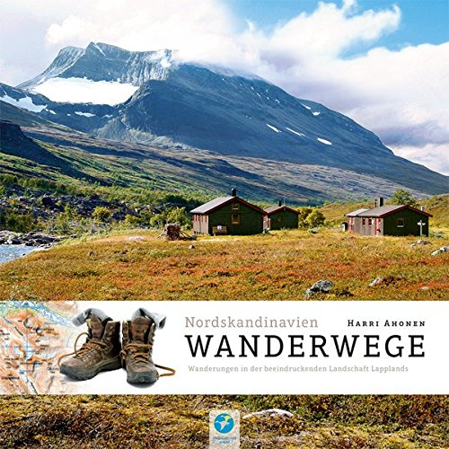 Wanderwege Nordskandinavien: Ãœber 200 Wanderrouten in der atemberaubenden Wildnis Nordschwedens & Nordnorwegens (Allgemeines Programm)