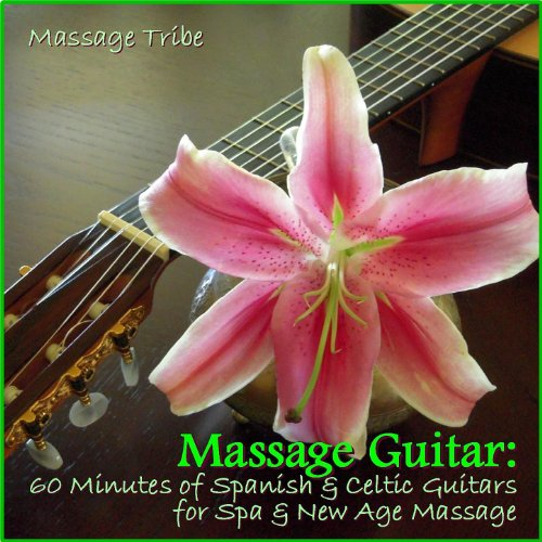 Massage Guitar: 60 Minutes Of Spanish & Celtic Guitars For Spa & New Age Massage