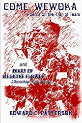 Come, Wewoka & Diary Of Medicine Flower: Poems On The Trail Of Tears - Cherokee Aphorisms by Edward C. Patterson (2008-05-22)