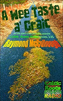 A Wee Taste a' Craic: All the Irish Craic from the popular 'Celtic Roots Radio' shows, 2-25 by [McCullough, Raymond]