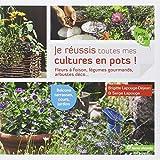Je réussis toutes mes cultures en pot ! : Fleurs, légumes, aromates, arbustes...