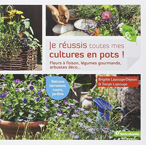 Je réussis toutes mes cultures en pot ! : Fleurs, légumes, aromates, arbustes... par Brigitte Lapouge-Déjean