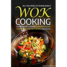 All You Need to Know About Wok Cooking - Convenient Cooking for Busy Lives: 50 Simple, Easy, and Tasty Recipes for the Wok (English Edition)
