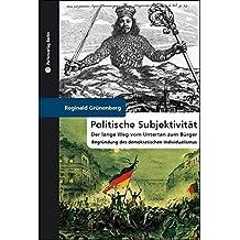 Politische Subjektivität. Der lange Weg vom Untertan zum Bürger: Philosophische Begründung des demokratischen Individualismus (German Edition)