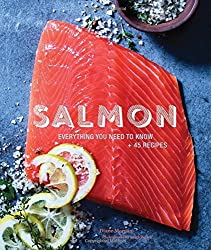 Salmon: Everything You Need to Know + 45 Recipes by Diane Morgan (2016-03-22)