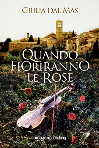 Quando fioriranno le rose (Villa Matilde, la casa degli amori ritrovati Vol. 1) di [Dal Mas, Giulia]