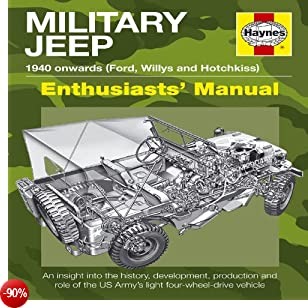 Haynes Military Jeep 1940 Onwards Willys MB, Ford Gpw, and Hotchkiss M201 Enthusiasts' Manual: An Insight Into The History, Development, Production ... the US Army's Light Four-Wheel-Drive Vehicle