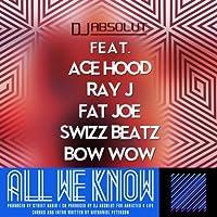 All We Know (feat. Ace Hood, Ray J, Swizz Beatz, Bow Wow & Fat Joe) [Explicit]