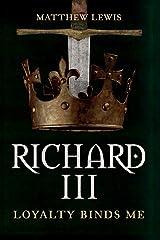 Richard III: Loyalty Binds Me Hardcover