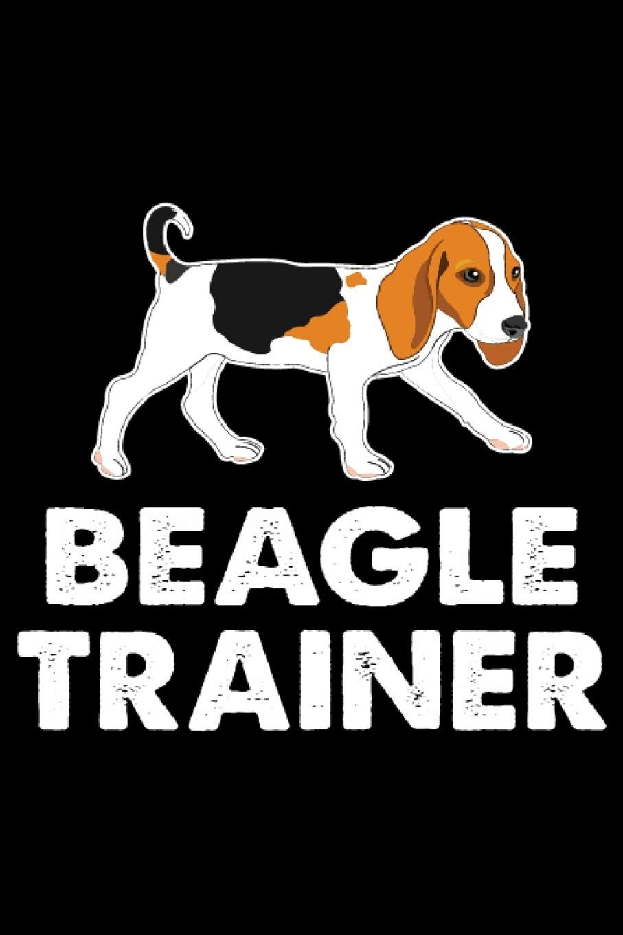 Beagle Trainer: Beagle Training Log Book gifts. Best Dog Training Log Book gifts For Dog Lovers who loves Beagle. Cute Beagle Training Log Book Gifts is the perfect gifts.