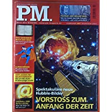 P. M. Welt des Wissens. Februar 2007, INHALT: Spektakuläre neue Hubble-Bilder/Vorstoss zum Anfang der Zeit - Urknall der Intelligenz...