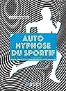 Auto hypnose du sportif par Bel Legroux