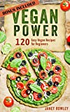 The Vegan Power: 120 Easy Vegan Recipes For Beginners (Vegan Diet, Vegan Cookbook, Veganism, Healthy Eating, Weight Loss, Vegan Recipes, Low Carb)