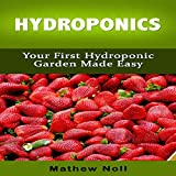 Hydroponics: Your First Hydroponic Garden Made Easy