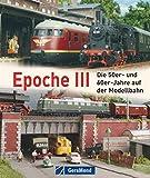 Epoche 3: Die 50er und 60er Jahre in der Modellbahn (GeraMond)