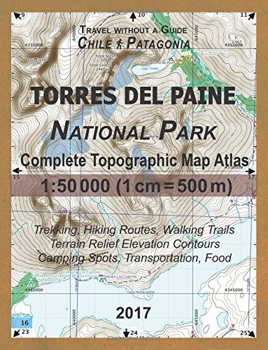 2017 Torres del Paine National Park Complete Topographic Map Atlas 1:50000 (1cm = 500m) Travel without a Guide Chile Patagonia Trekking, Hiking (Travel without a Guide Hiking Topo Maps) por Sergio Mazitto