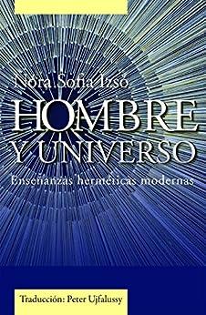 Hombre Y Universo: Enseñanzas herméticas modernas (Spanish Edition)