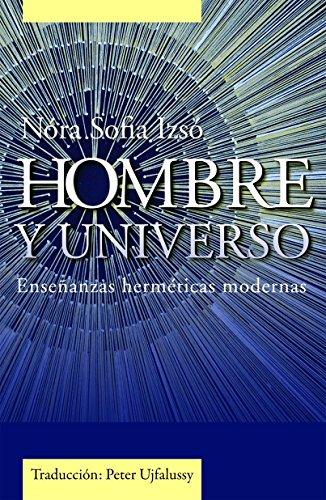 Hombre Y Universo: Enseñanzas herméticas modernas por Sofia Isoo