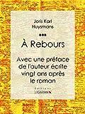 A Rebours - Avec une préface de l'auteur écrite vingt ans après le roman - Format Kindle - 9782335002829 - 5,99 €