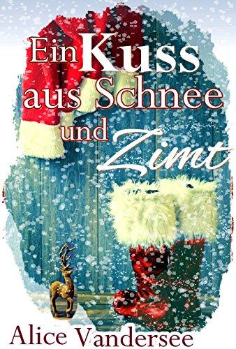 Buchseite und Rezensionen zu 'Ein Kuss aus Schnee und Zimt: Weihnachtsroman' von Alice Vandersee