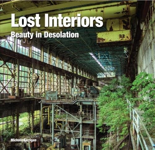 Lost Interiors: Beauty in Desolation (Abandoned Places) por Michael Kerrigan
