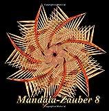 Mandala-Zauber 8: Magisches Malbuch für Erwachsene: Entspannung und Meditation