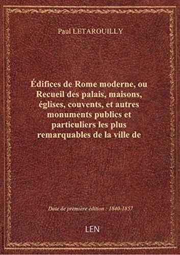 Édifices deRomemoderne, ouRecueildespalais, maisons, églises, couvents, etautres monuments pub