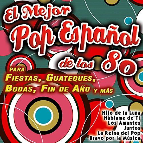 El Mejor Pop Español de los 80 para Fiestas, Guateques, Bodas, Fin de Año y Más