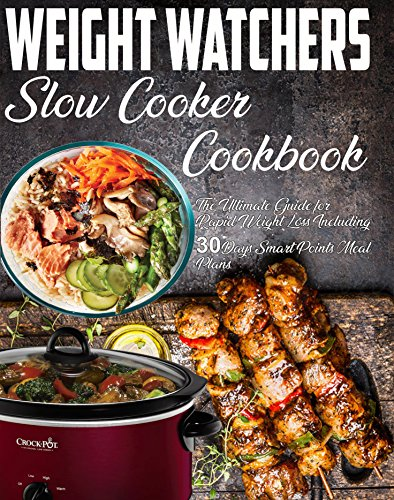 Weight Watchers Slow Cooker Cookbook: The Ultimate Guide for Rapid Weight Loss Including 30 Days Smart Points Meal Plans( Weight Watchers Smartpoints Recipes) ... (Weight Watchers Cookbook) (English Edition)