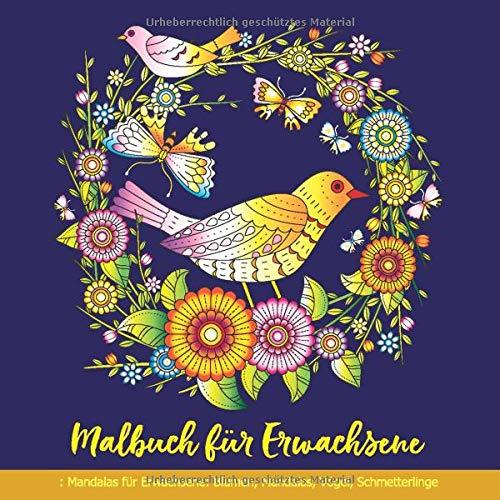 Malbuch für Erwachsene: Mandalas für Erwachsene: Blumen, Mandalas, Vögel, Schmetterlinge: Mandala Malbuch für Erwachsene Anti-Stress, Entspannung, Meditation, Glück (Vogel Mandala)